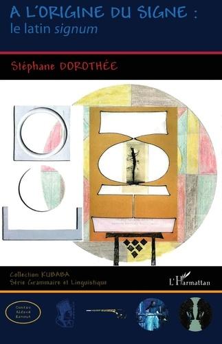 Stéphane Dorothée - A l'origine du signe : le latin signum.