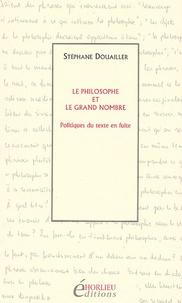 Stéphane Douailler - Le philosophe et le grand nombre - Politiques du texte en fuite.