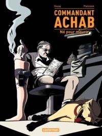 Stéphane Douay et Stéphane Piatzszek - Commandant Achab Tome 1 : Né pour mourir.