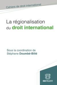 Stéphane Doumbé-Billé - La régionalisation du droit international.