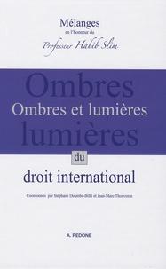 Stéphane Doumbé-Billé et Jean-Marc Thouvenin - Ombres et lumières du droit international - Mélanges en l'honneur du Professeur Habib Slim.