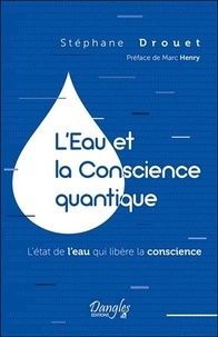 Stéphane Drouet - L'Eau et la Conscience quantique - L'état de l'eau qui libère la conscience.