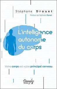 Stéphane Drouet - L'intelligence autonome du corps - Votre corps est votre principal cerveau.