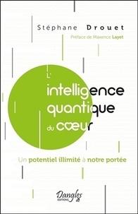 Téléchargement gratuit de manuels en ligne L'intelligence quantique du coeur  - Un potentiel illimité à notre portée par Stéphane Drouet