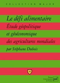 Stéphane Dubois - Le défi alimentaire - Etude géopolitique et géoéconomique des agricultures mondiales.