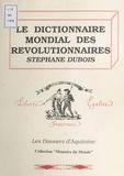 Stéphane Dubois et Maurice Moissonnier - Le dictionnaire mondial des révolutionnaires.