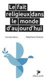 Stéphane Dubois - Le fait religieux dans le monde d'aujourd'hui.