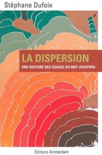 Stéphane Dufoix - La dispersion - Une histoire des usages du mot diaspora.