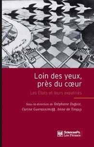 Stéphane Dufoix et Carine Guerassimoff - Loin des yeux près du coeur - Les Etats et leurs expatriés.