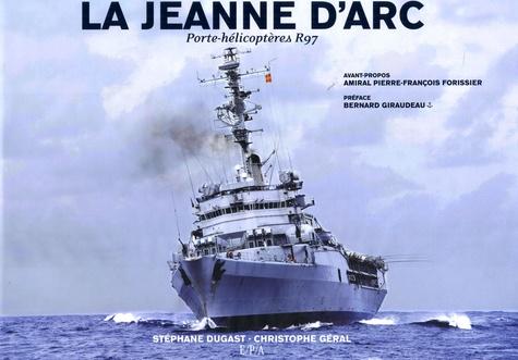 Stéphane Dugast et Christophe Géral - La Jeanne d'Arc - Porte-hélicoptères R97.