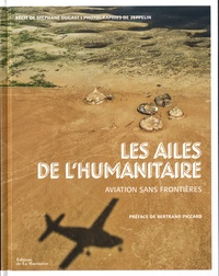Stéphane Dugast - Les ailes de l'humanitaire - Aviation sans frontières.