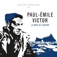 Stéphane Dugast et Daphné Victor - Paul-Emile Victor - Le rêve et l'action.