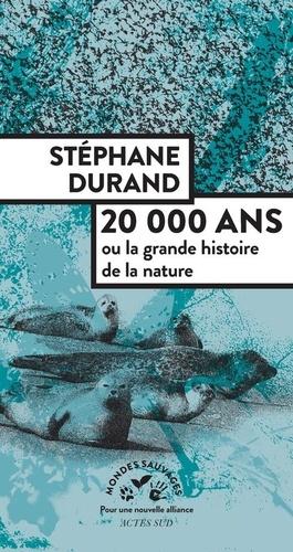 20 000 ans. Ou la grande histoire de la nature
