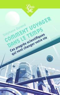 Stéphane Durand - Comment voyager dans le temps - Ces progrès scientifiques qui vont changer votre vie.