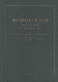 Stéphane Durand et Arlette Jouanna - Des Etats dans l'Etat - Les Etats de Languedoc, de la Fronde à la Révolution.