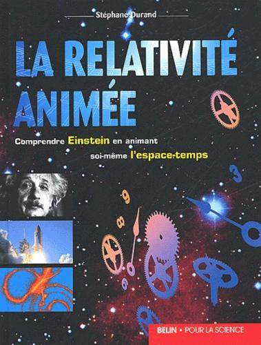 Stéphane Durand - La relativité animée - Comprendre Einstein en animant soi-même l'espace-temps.