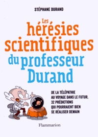 Les hérésies scientifiques du professeur Durand - De la télépathie au voyage dans le futur, 32 prédictions qui pourraient bien se réaliser demain.pdf