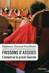 Stéphane Durand-Souffland - Frissons d'assises - L'instant où le procès bascule.