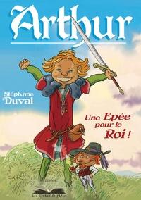 Stéphane Duval - Arthur, une épée pour le roi.