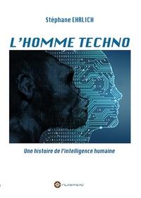 Stéphane Ehrlich - L'homme techno - Une histoire de l'intelligence humaine.