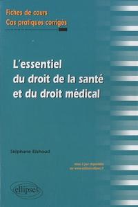 Stéphane Elshoud - L'essentiel du droit de la santé et du droit médical - Fiches de cours et cas pratiques corrigés.
