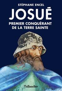 Stéphane Encel - Josué - Premier conquérant de la Terre sainte.