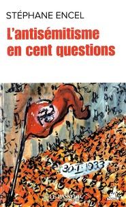 Stéphane Encel - L'antisémitisme en cent questions.
