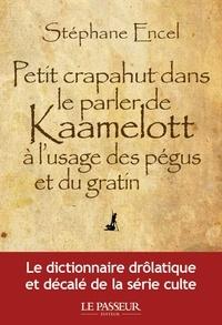 Stéphane Encel - Petit crapahut dans le parler de Kaamelott à l'usage des pégus et du gratin.