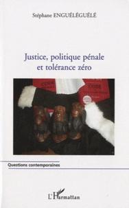 Stéphane Enguéléguélé - Justice, politique pénale et tolérance zéro.