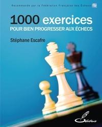 Stéphane Escafre - 1 000 exercices pour bien progresser aux échecs.