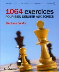 Stéphane Escafre - 1064 exercices pour bien débuter aux échecs.