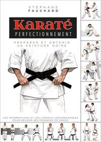 Stéphane Fauchard - Karaté perfectionnement - Préparer et obtenir sa ceinture noire.