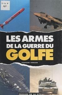 Stéphane Ferrard et  Collectif - Les armes de la guerre du Golfe.