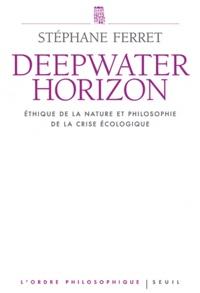 Stéphane Ferret - Deepwater Horizon - Ethique de la nature et philosophie de la crise écologique.