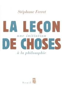Stéphane Ferret - La leçon de choses - Une initiation à la philosophie.