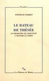 Stéphane Ferret - Le bateau de Thésée - Le problème de l'identité à travers le temps.