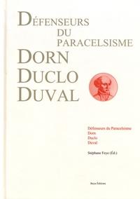 Stéphane Feye - Défenseurs du paracelsisme : Dorn, Duclo, Duval.
