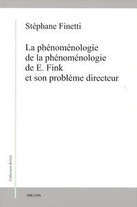 Stéphane Finetti - La phénoménologie de la phénoménologie de E. Fink et son problème directeur.