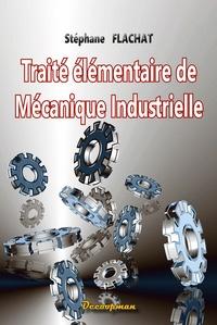 Stéphane Flachat - Traité élémentaire de mécanique industrielle.