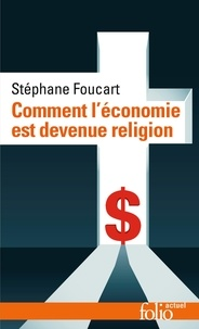 Stéphane Foucart - Comment l'économie est devenue religion - Des marchés et des dieux.
