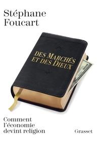Stéphane Foucart - Des marchés et des dieux - Quand l'économie devient religion.