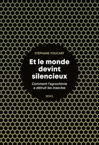 Stéphane Foucart - Et le monde devint silencieux - Comment l'agrochimie a détruit les insectes.