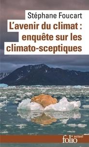 Stéphane Foucart - L'avenir du climat - Enquête sur les climato-sceptiques.