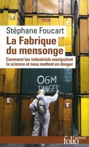 Stéphane Foucart - La fabrique du mensonge - Comment les industriels manipulent la science et nous mettent en danger.