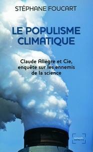 Stéphane Foucart - Le Populisme climatique - Claude Allègre et Cie, enquête sur les ennemis de la science.