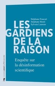 Stéphane Foucart et Sylvain Laurens - Les gardiens de la raison - Enquête sur la désinformation scientifique.