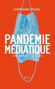Stéphane Fouks - La pandémie médiatique - Com de crise / Crise de com.