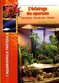 Stéphane Fournier - L'éclairage des aquariums - Eau douce, eau de mer, récifal.