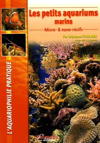 Stéphane Fournier - Les petits aquariums marins - Micro-& nano-récifs.