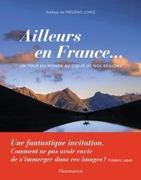 Stéphane Francés et Sylvie Ligon - Ailleurs en France... - Un tour du monde au coeur de nos régions.